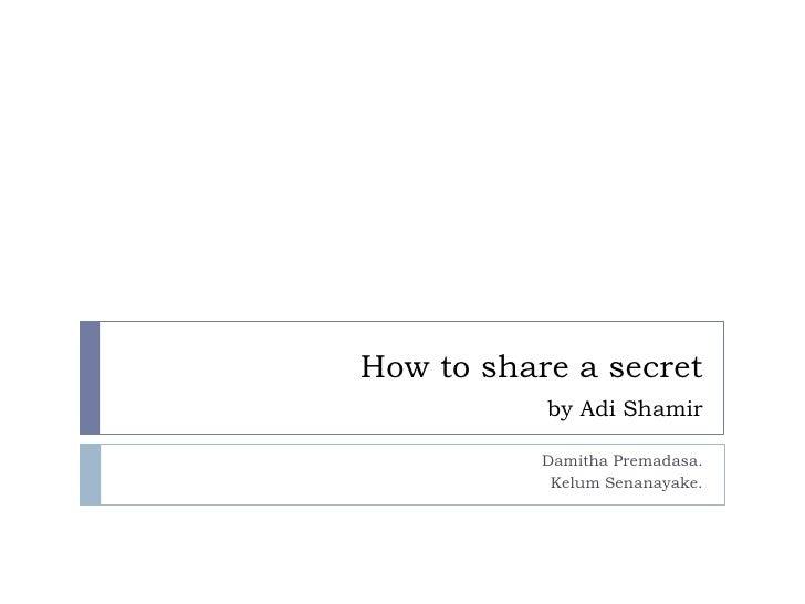 How to share a secret           by Adi Shamir           Damitha Premadasa.            Kelum Senanayake.