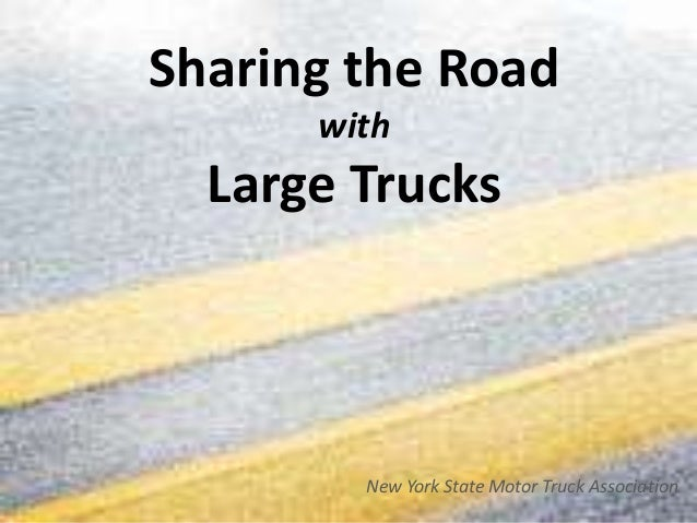 Sharing the Road      with  Large Trucks        New York State Motor Truck Association