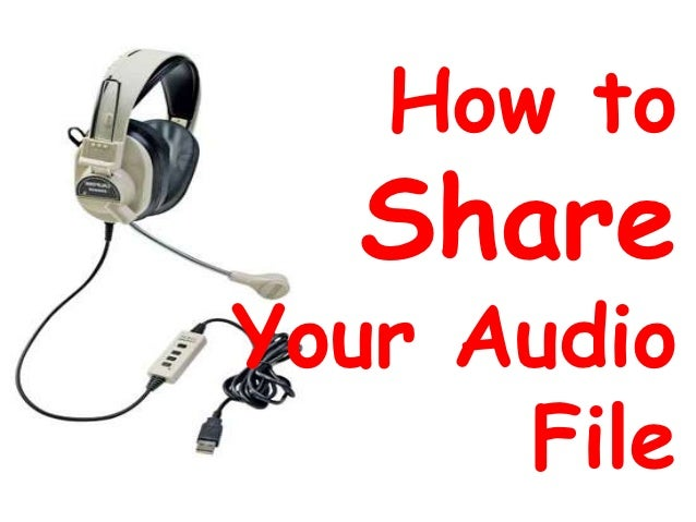 How to  ShareYour Audio      File