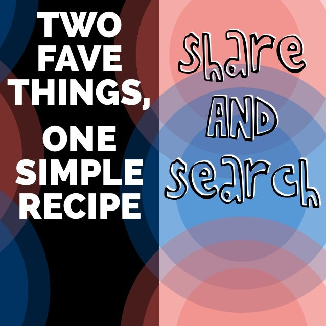 AND! TWO FAVE THINGS, ONE SIMPLE RECIPE share search