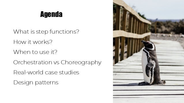 What is step functions? How it works? When to use it? Orchestration vs Choreography Real-world case studies Design pattern...