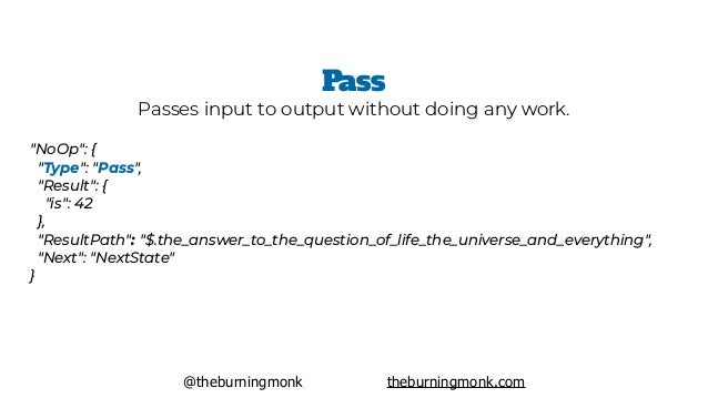 "@theburningmonk theburningmonk.com ""NoOp"": { ""Type"": ""Pass"",  ""Result"": { ""is"": 42 }, ""ResultPath"": ""$.the_answer_..."