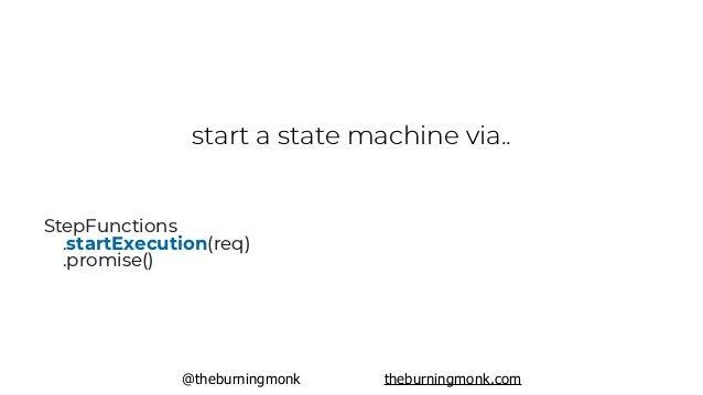 @theburningmonk theburningmonk.com start a state machine via.. StepFunctions .startExecution(req) .promise()