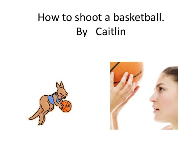 How to shoot a basketball caitlin for How much to build a basketball gym