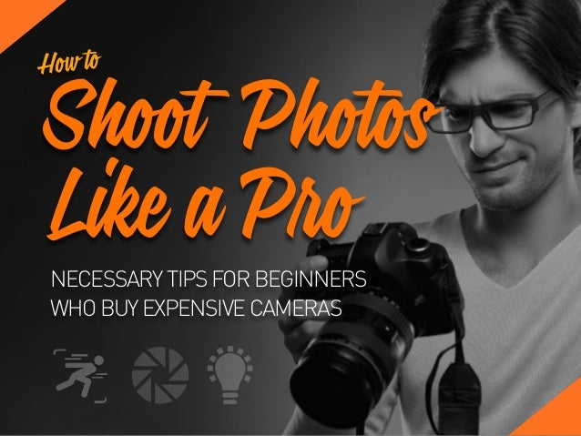NECESSARYTIPSFORBEGINNERS WHOBUYEXPENSIVECAMERAS Shoot Photos Like a Pro How to