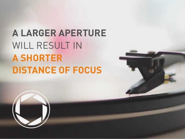 A LARGER APERTURE WILL RESULT IN A SHORTER DISTANCE OF FOCUS