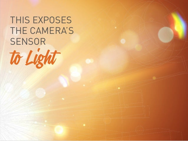 THIS EXPOSES THE CAMERA'S SENSOR to Light