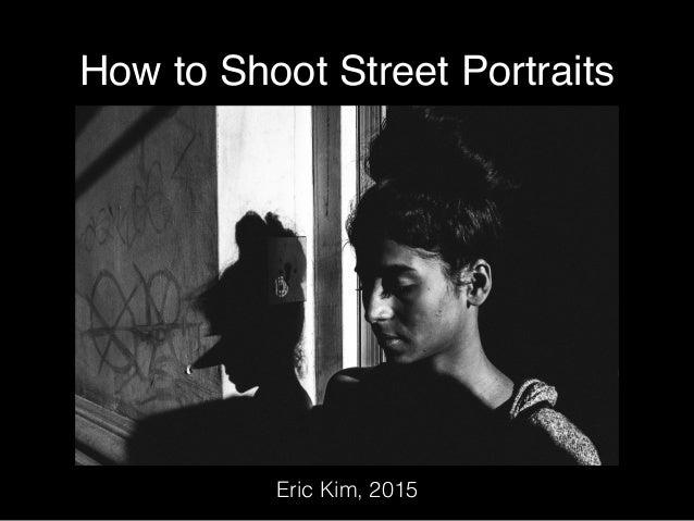 How to Shoot Street Portraits Eric Kim, 2015