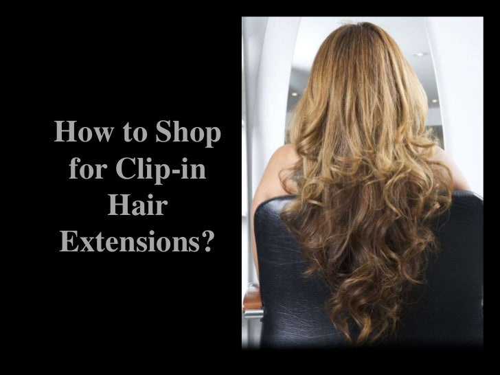 How To Shop For Clip In Hair Extensions