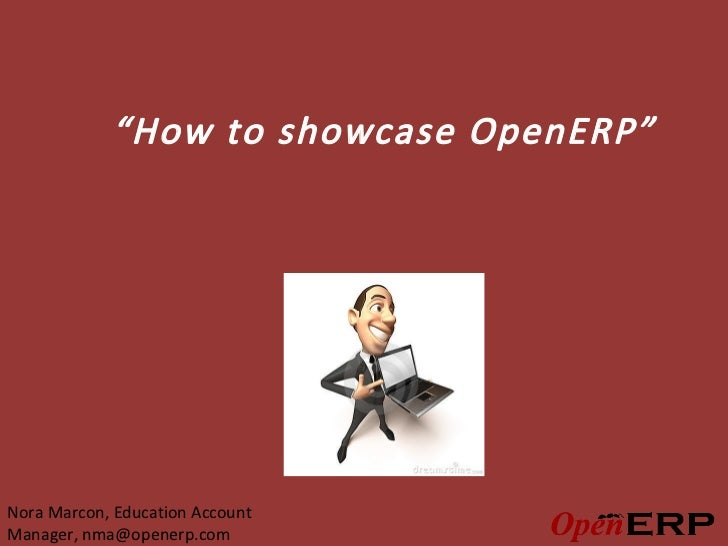 """""""How to showcase OpenERP""""Nora Marcon, Education AccountManager, nma@openerp.com"""