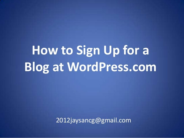 How to Sign Up for aBlog at WordPress.com     2012jaysancg@gmail.com
