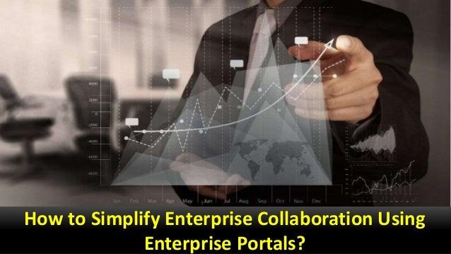 How to Simplify Enterprise Collaboration Using Enterprise Portals?