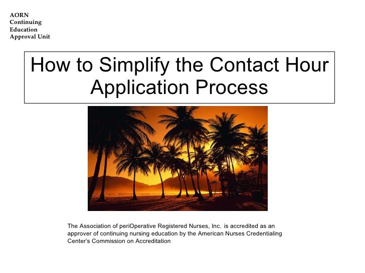 How to Simplify the Contact Hour Application Process The Association of periOperative Registered Nurses, Inc.   is accredi...
