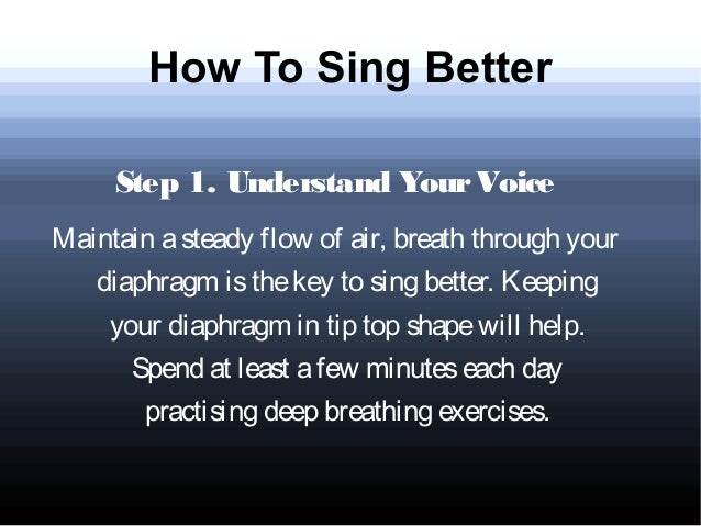 how-to-sing-better-3-638.jpg?cb=1376129953