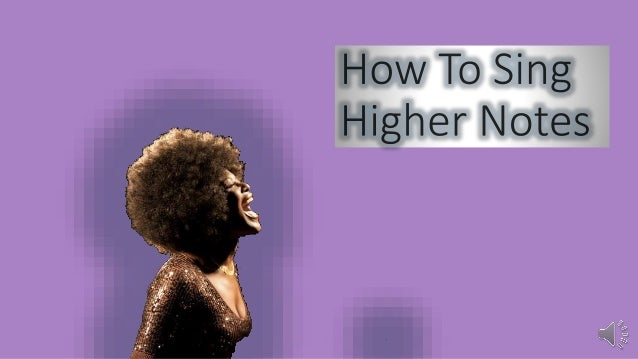 How to Sing Higher Notes
