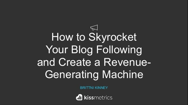 How to Skyrocket  Your Blog Following  and Create a Revenue- Generating Machine BRITTNI KINNEY