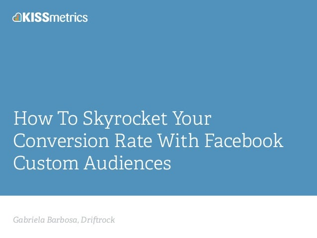 Gabriela Barbosa, Dri rock How To Skyrocket Your Conversion Rate With Facebook Custom Audiences