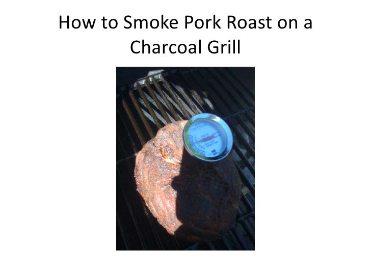 How to Smoke Pork Roast on a Charcoal Grill<br />