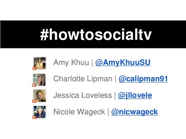 #howtosocialtvAmy Khuu | @AmyKhuuSUCharlotte Lipman | @calipman91Jessica Loveless | @jlloveleNicole Wageck | @nicwageck