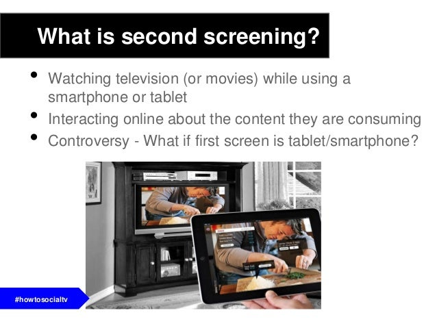 What is second screening?• Watching television (or movies) while using asmartphone or tablet• Interacting online about the...