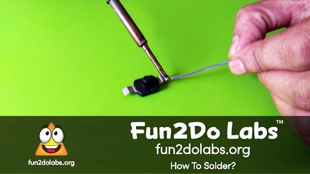 fun2dolabs.org How To Solder? Fun Do Labs TM 2 fun2dolabs.org