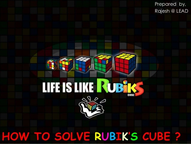 HOW TO SOLVE RUBIK'S CUBE ?Prepared by,Rajesh @ LEAD