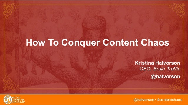 1 How To Conquer Content Chaos Kristina Halvorson CEO, Brain Traffic @halvorson @halvorson • #contentchaos