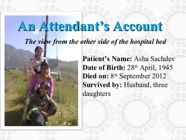 An Attendant's Account The view from the other side of the hospital bed                    Patient's Name: Asha Sachdev   ...