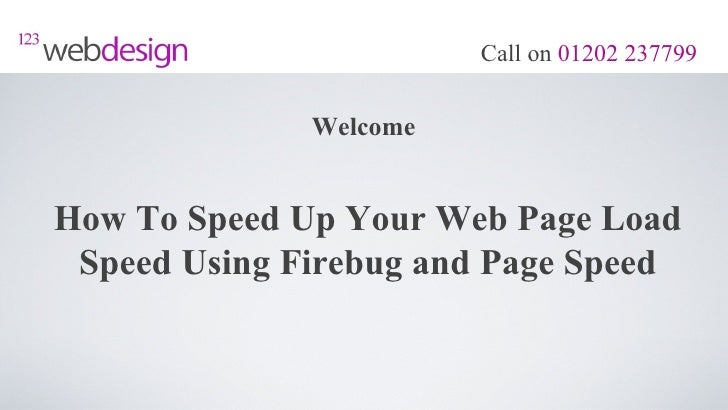Call on 01202 237799              WelcomeHow To Speed Up Your Web Page Load Speed Using Firebug and Page Speed
