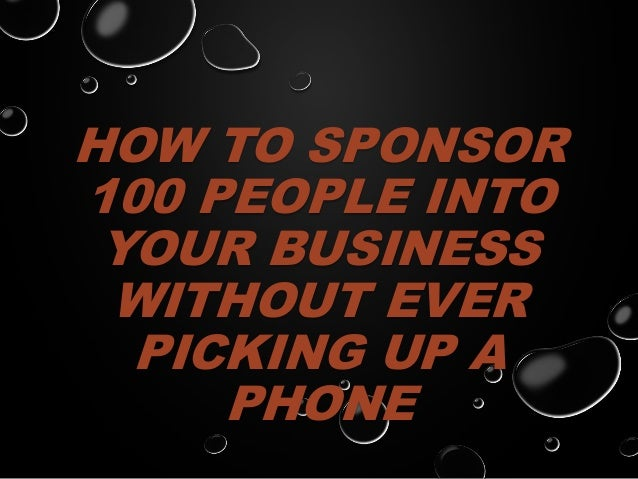 HOW TO SPONSOR 100 PEOPLE INTO YOUR BUSINESS WITHOUT EVER PICKING UP A PHONE