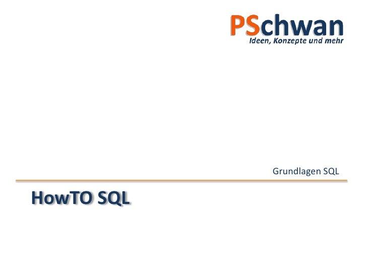 HowTO SQL<br />Grundlagen SQL<br />