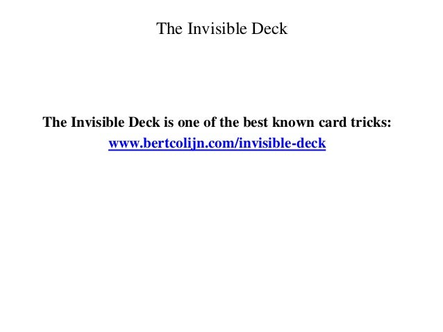 The Invisible Deck The Invisible Deck is one of the best known card tricks: www.bertcolijn.com/invisible-deck