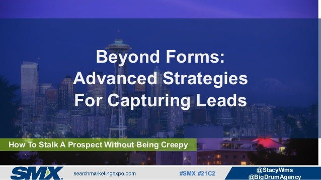 #SMX #21C2 @StacyWms @BigDrumAgency How To Stalk A Prospect Without Being Creepy Beyond Forms: Advanced Strategies For Cap...