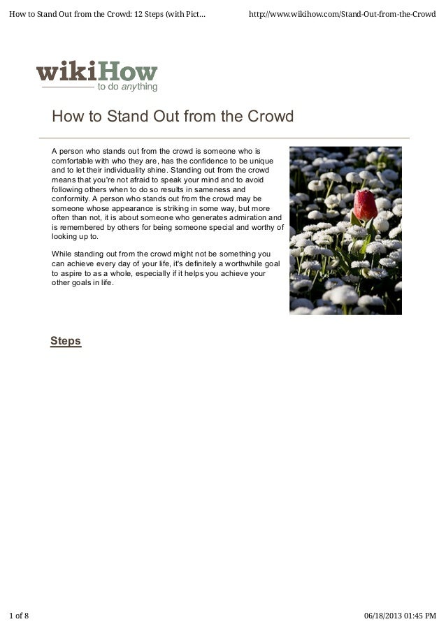 How to Stand Out from the CrowdA person who stands out from the crowd is someone who iscomfortable with who they are, has ...