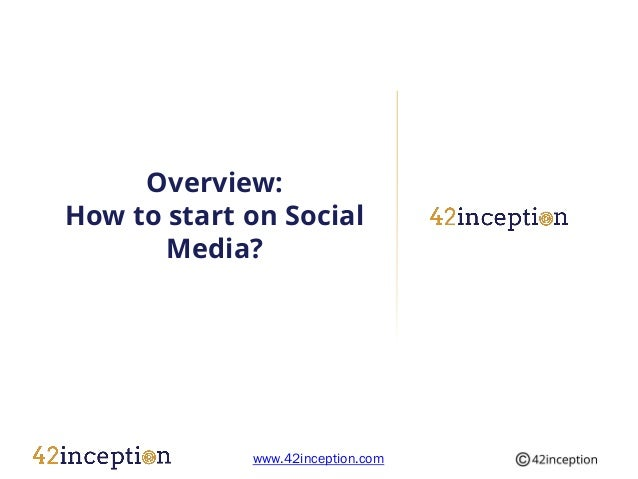 Overview:How to start on Social       Media?             www.42inception.com