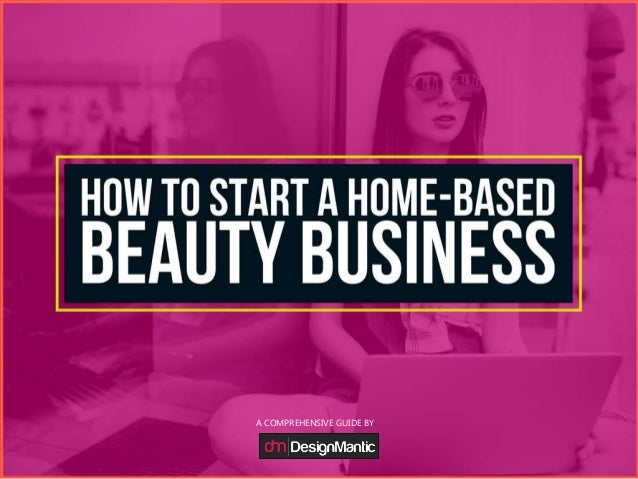How To Start Your Home-Based Beauty Business? A COMPREHENSIVE GUIDE BY