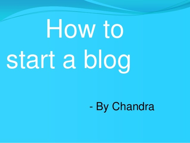 How tostart a blog- By Chandra