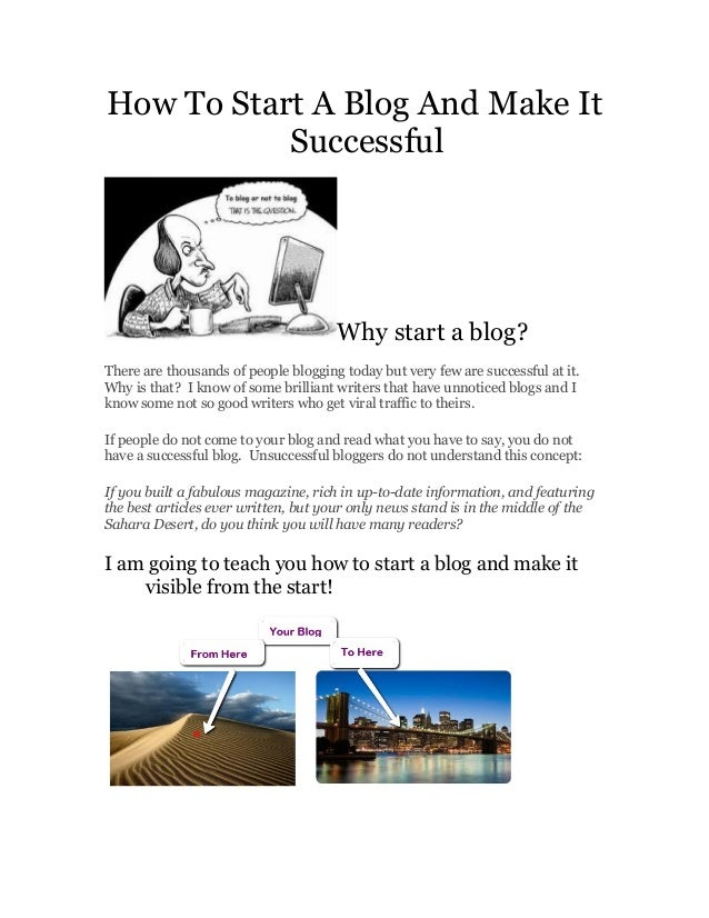 How To Start A Blog And Make ItSuccessfulWhy start a blog?There are thousands of people blogging today but very few are su...