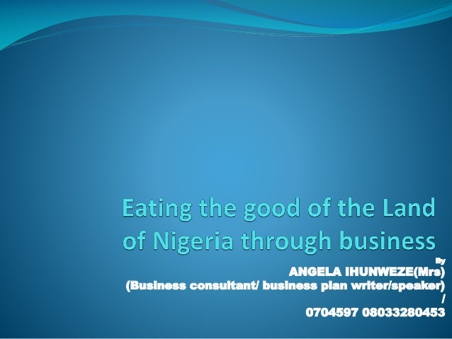 By ANGELA IHUNWEZE(Mrs) (Business consultant/ business plan writer/speaker) / 0704597 08033280453