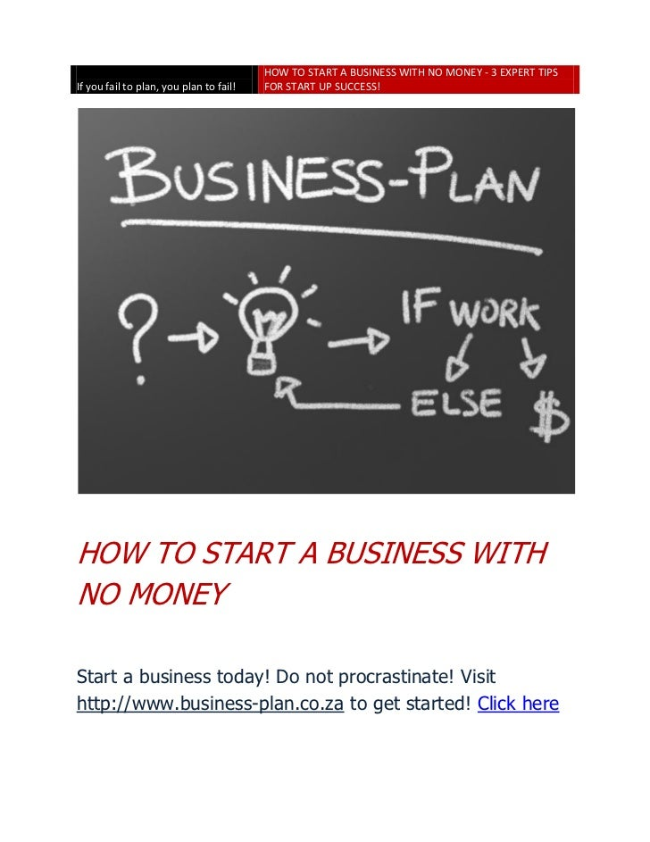 HOW TO START A BUSINESS WITH NO MONEY - 3 EXPERT TIPSIf you fail to plan, you plan to fail!   FOR START UP SUCCESS!HOW TO ...