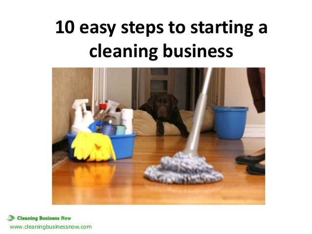 10 easy steps to starting a cleaning business  www.cleaningbusinessnow.com