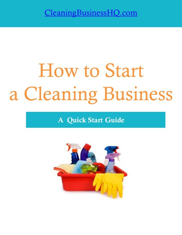 CleaningBusinessHQ.com How to Start a Cleaning Business A Quick Start Guide