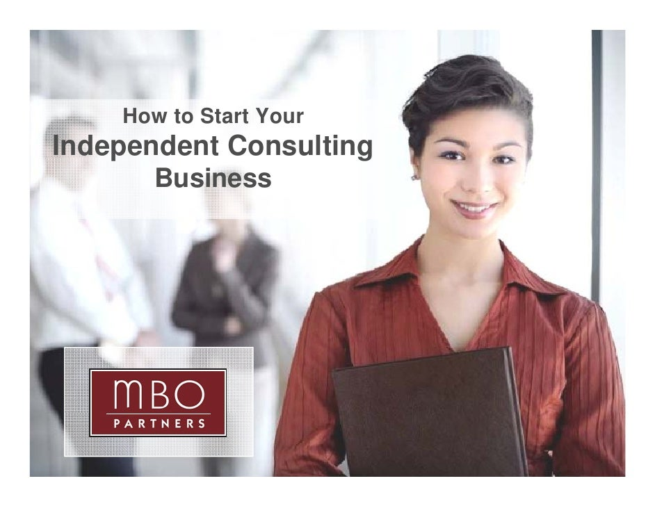 How to Start Your Independent Consulting     p                g       Business     1                          Copyright © ...
