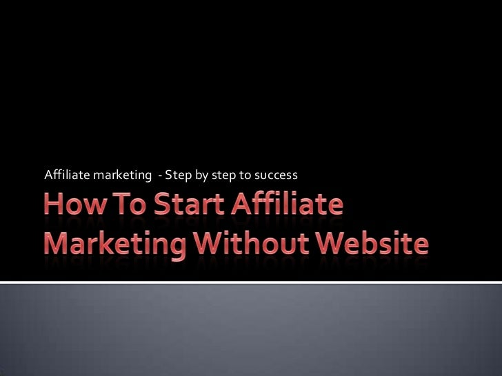 How To Start Affiliate Marketing Without Website<br />Affiliate marketing  - Step by step to success<br />