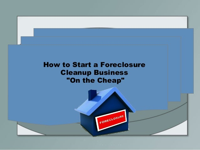 "How to Start a Foreclosure Cleanup Business ""On the Cheap"""