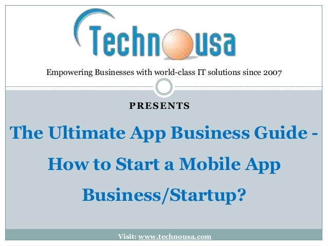 PRESENTS The Ultimate App Business Guide - How to Start a Mobile App Business/Startup? Empowering Businesses with world-cl...