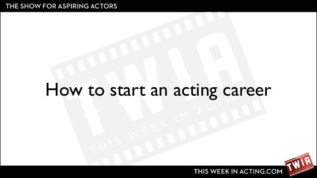 How to start an acting career
