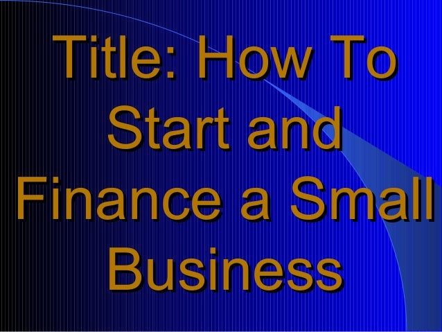 How to Start and Finance a Business Slide 3