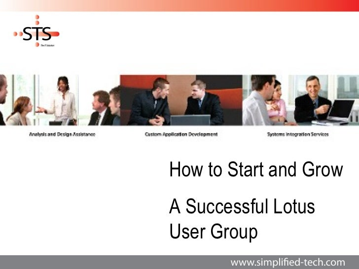 How to Start and GrowA Successful LotusUser Group