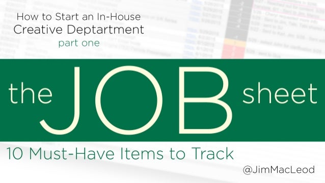 How to Start an In-House Creative Department part one: The Job Sheet 10 Must-Have Items to Track @JimMacLeod